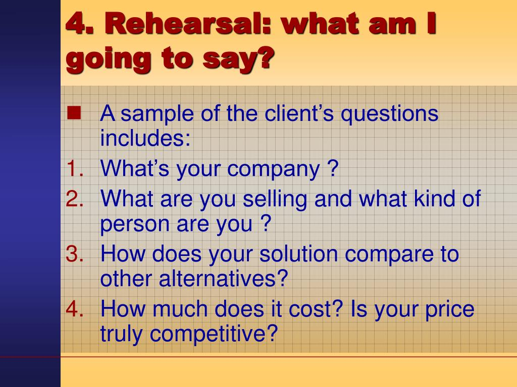 4. Rehearsal: what am I going to say?