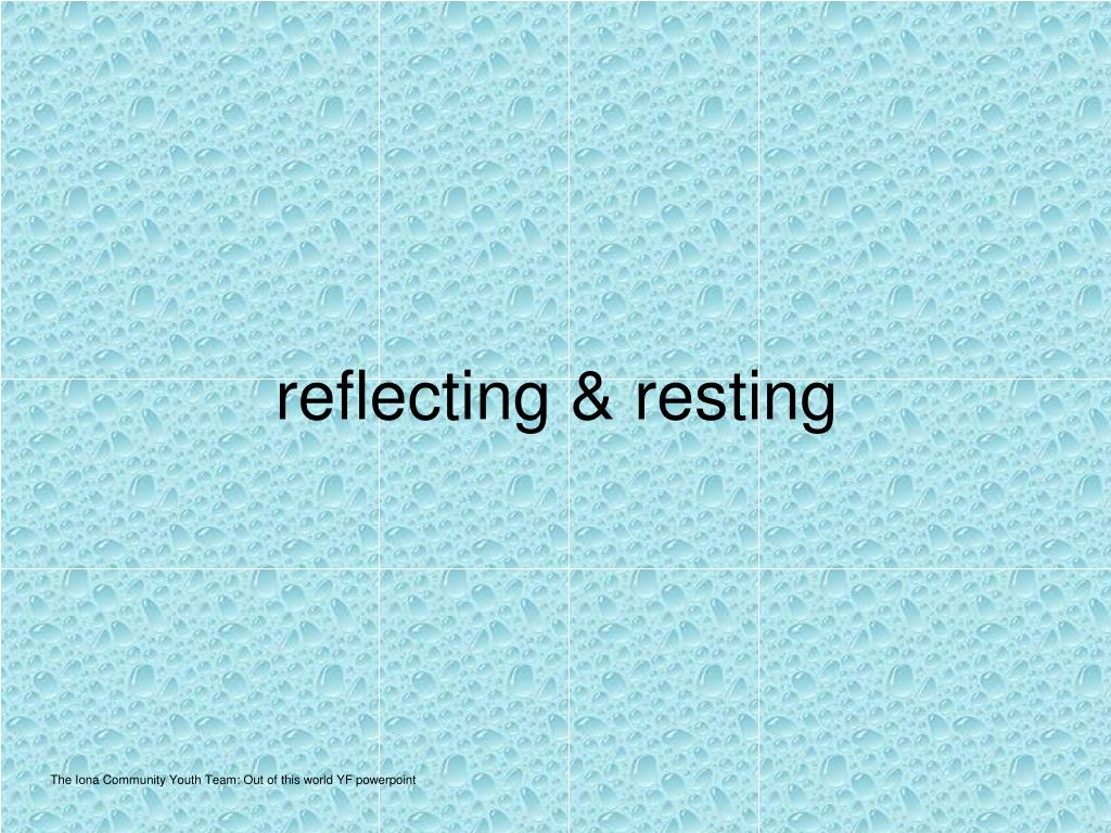 reflecting & resting