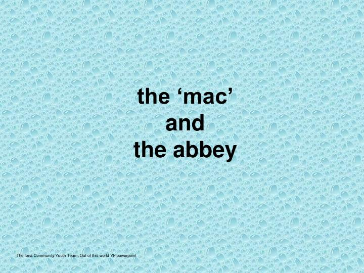 The mac and the abbey