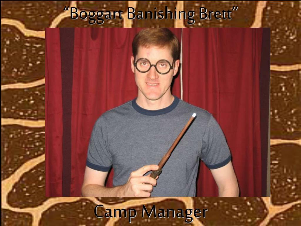 """""""Boggart Banishing Brett"""""""