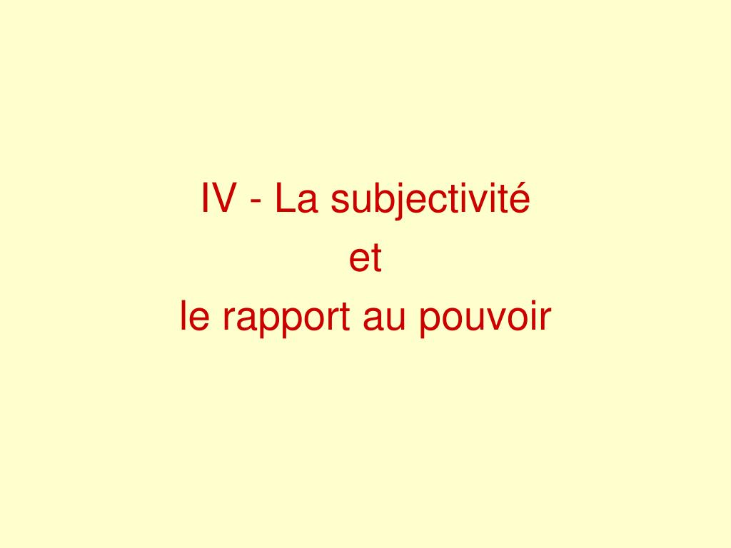 IV - La subjectivité