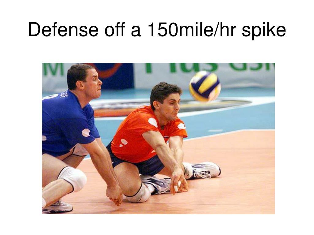 Defense off a 150mile/hr spike