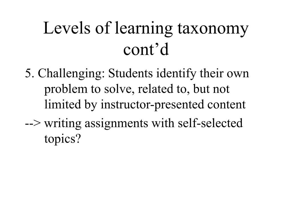 Levels of learning taxonomy cont'd