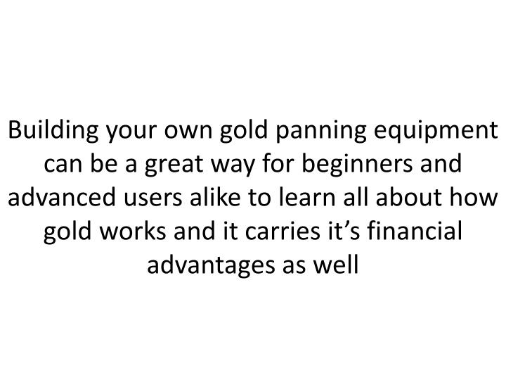 Building your own gold panning equipment can be a great way for beginners and advanced users alike t...