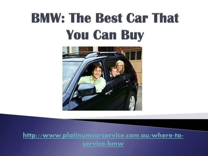Bmw the best car that you can buy