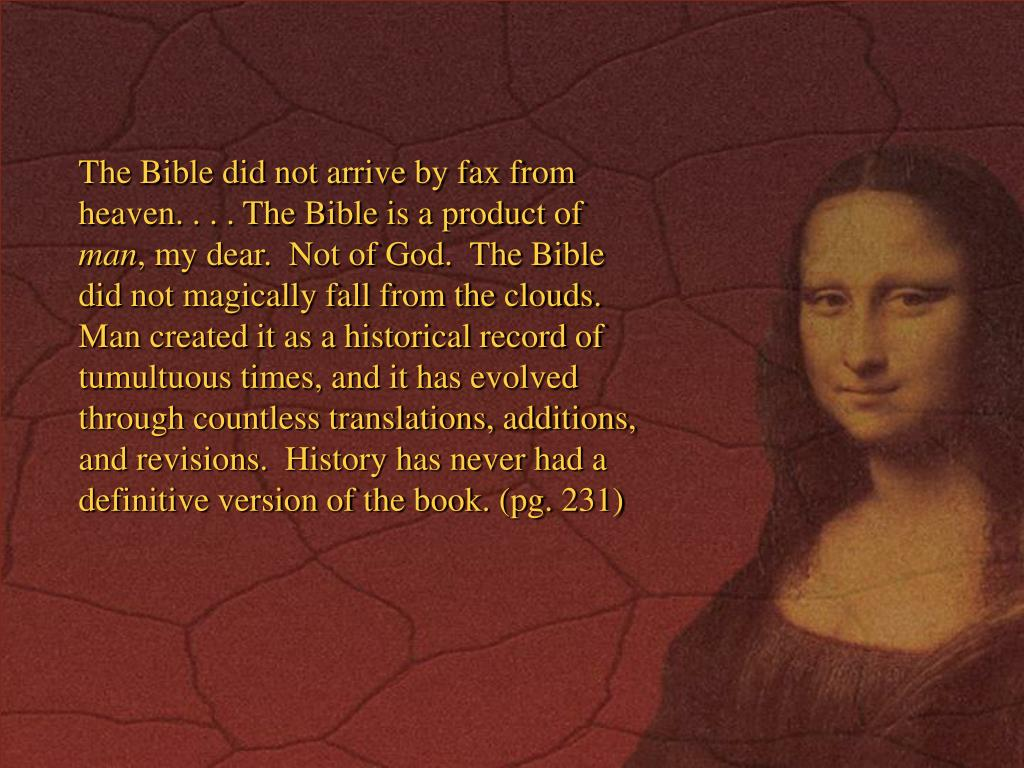 The Bible did not arrive by fax from heaven. . . . The Bible is a product of