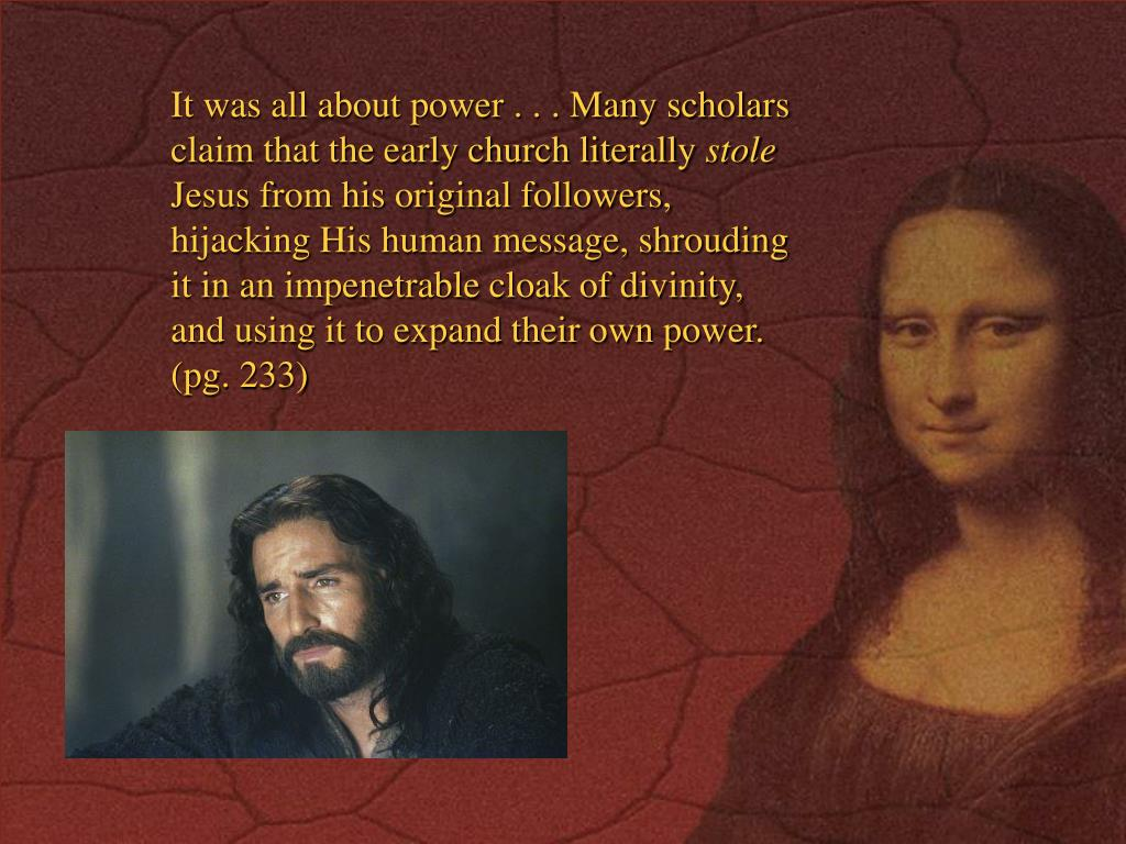 It was all about power . . . Many scholars claim that the early church literally