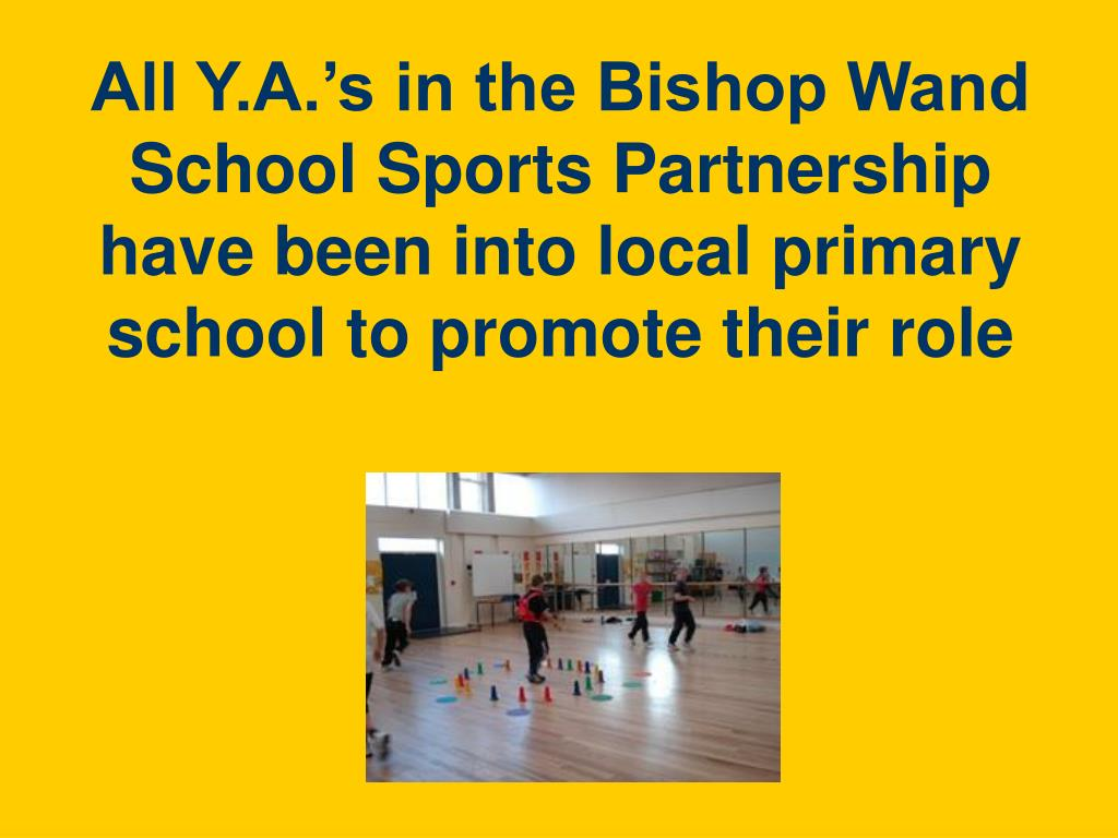 All Y.A.'s in the Bishop Wand School Sports Partnership have been into local primary school to promote their role