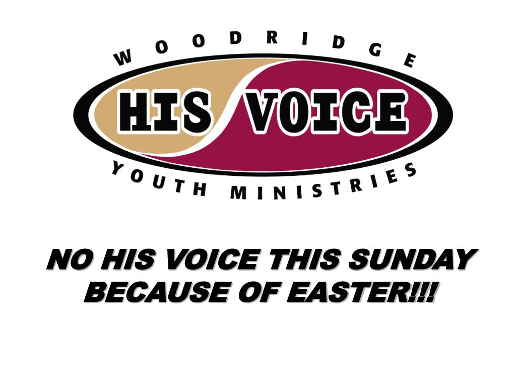 NO HIS VOICE THIS SUNDAY BECAUSE OF EASTER!!!