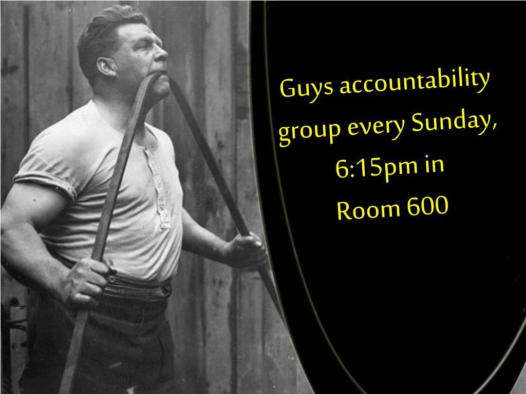 Guys accountability group every Sunday,
