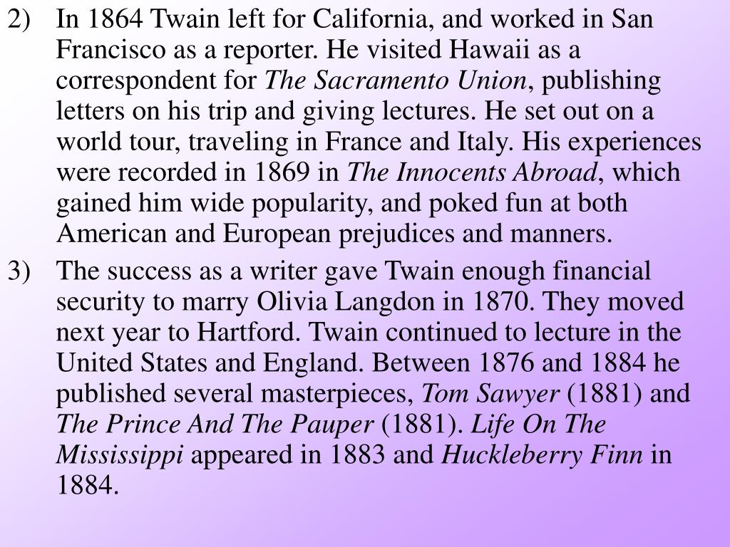 In 1864 Twain left for California, and worked in San Francisco as a reporter. He visited Hawaii as a correspondent for