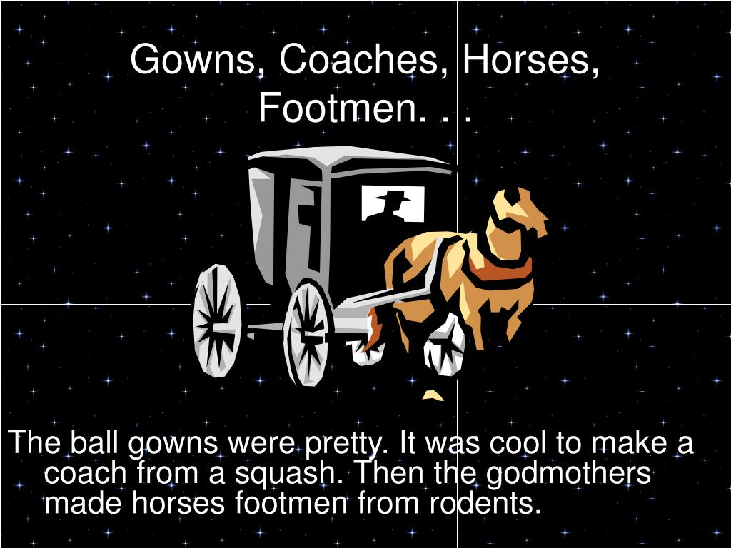 Gowns, Coaches, Horses, Footmen. . .