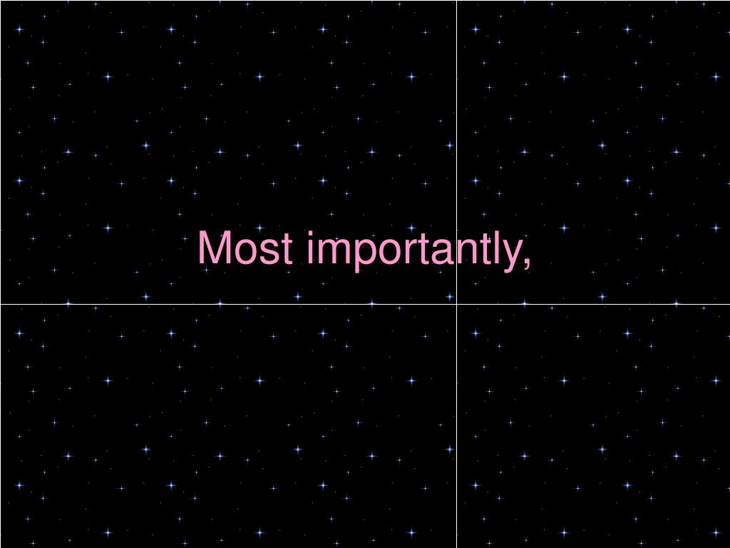 Most importantly,