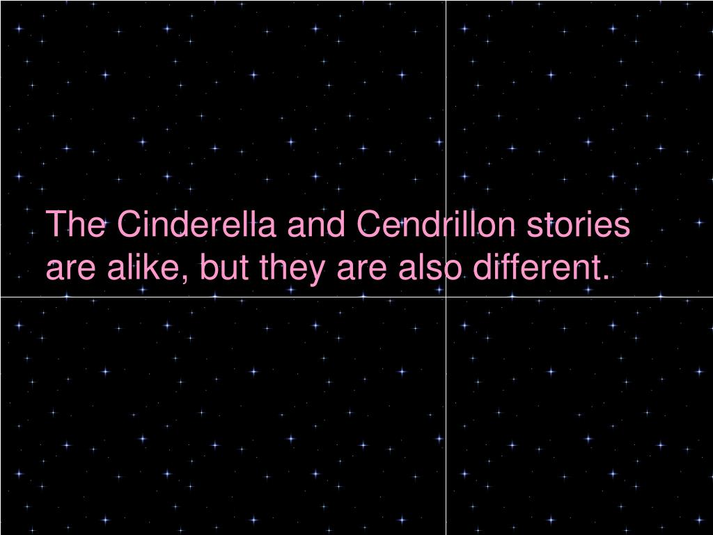 The Cinderella and Cendrillon stories are alike, but they are also different.