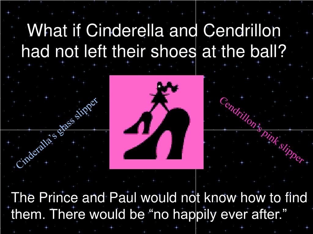 What if Cinderella and Cendrillon had not left their shoes at the ball?