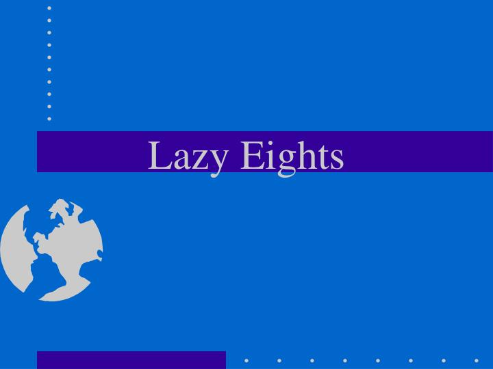 Lazy eights
