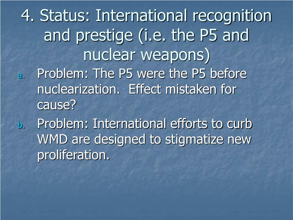 4. Status: International recognition and prestige (i.e. the P5 and nuclear weapons)