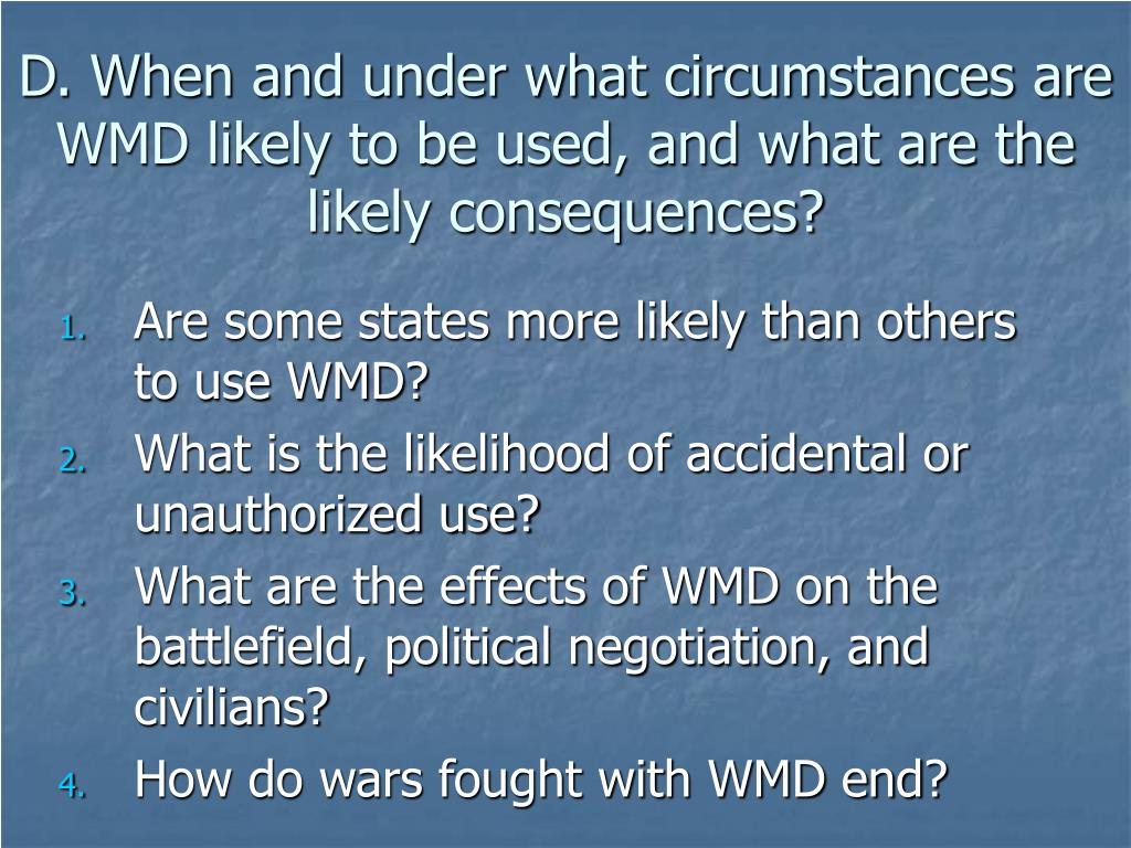 D. When and under what circumstances are WMD likely to be used, and what are the likely consequences?