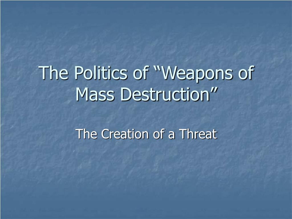 "The Politics of ""Weapons of Mass Destruction"""