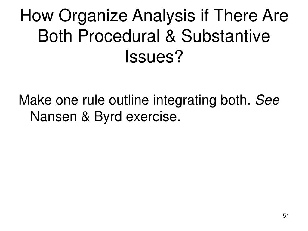 How Organize Analysis if There Are Both Procedural & Substantive Issues?
