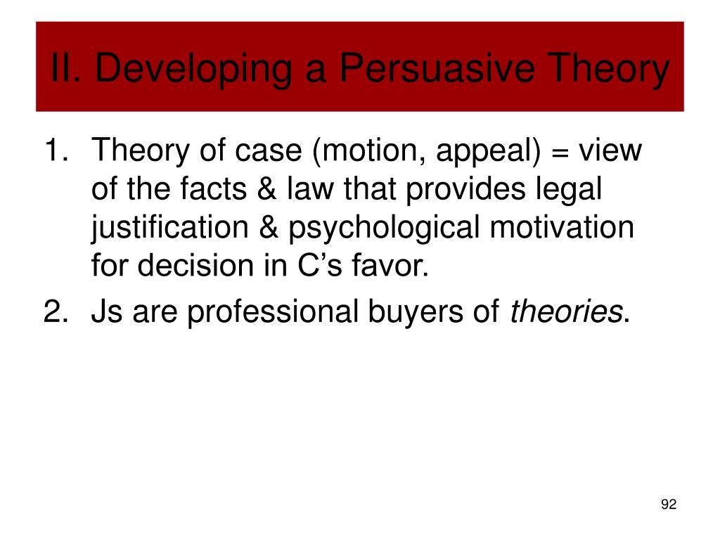 II. Developing a Persuasive Theory
