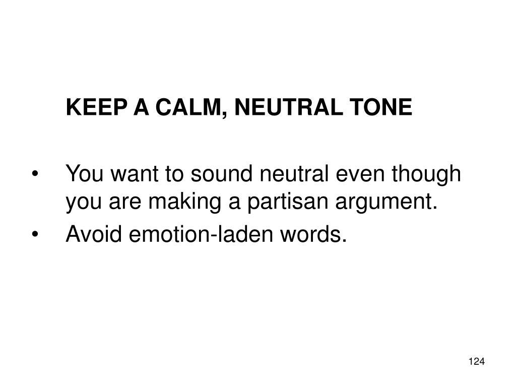 KEEP A CALM, NEUTRAL TONE