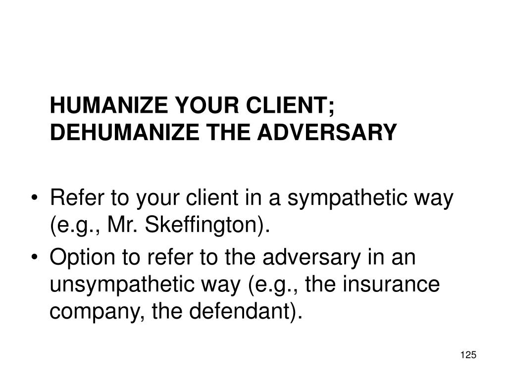 HUMANIZE YOUR CLIENT; DEHUMANIZE THE ADVERSARY