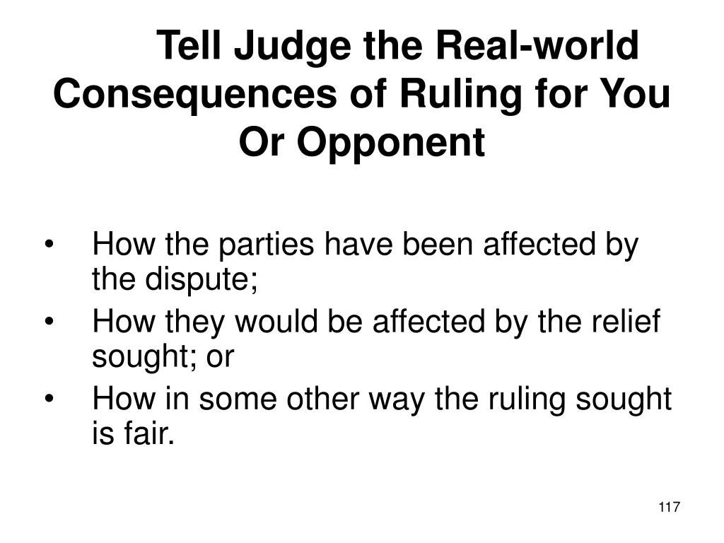 Tell Judge the Real-world Consequences of Ruling for You Or Opponent