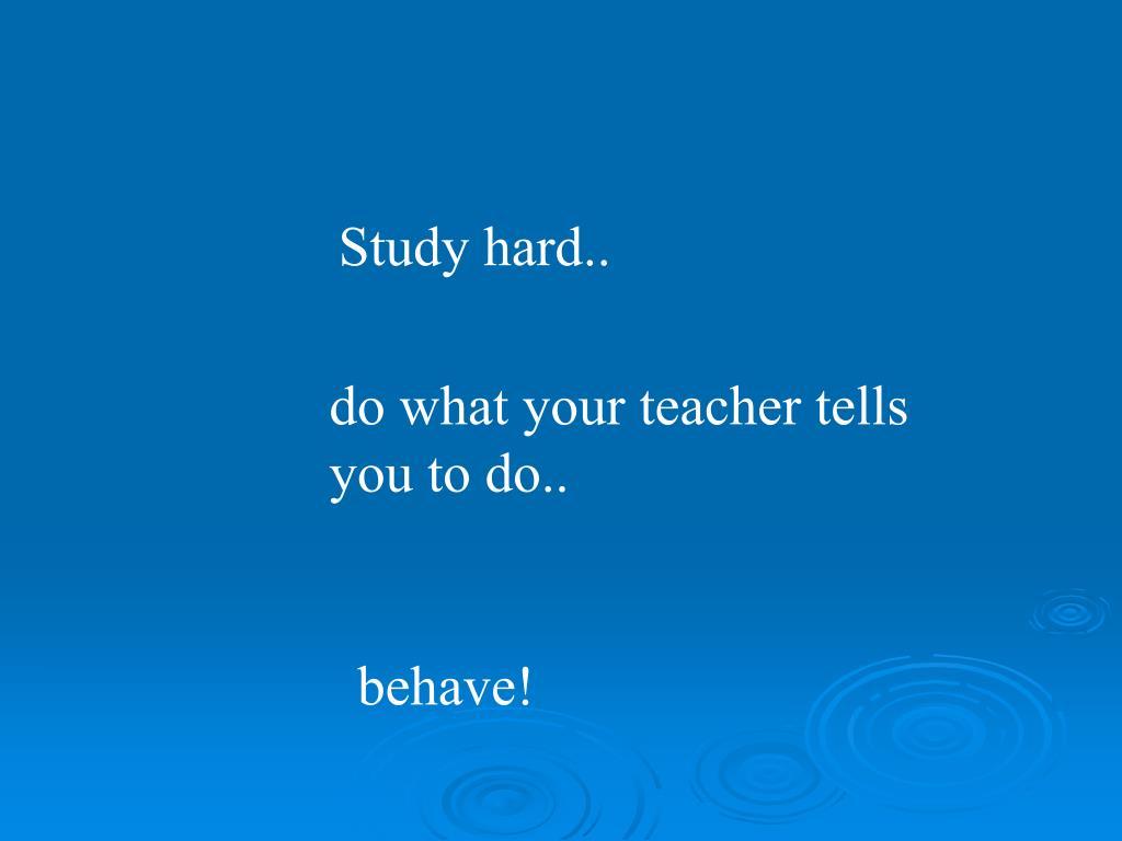 Study hard..