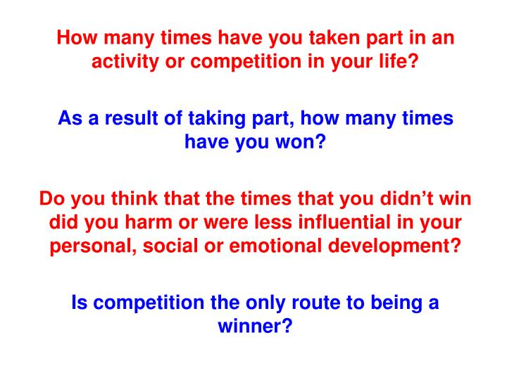 How many times have you taken part in an activity or competition in your life?