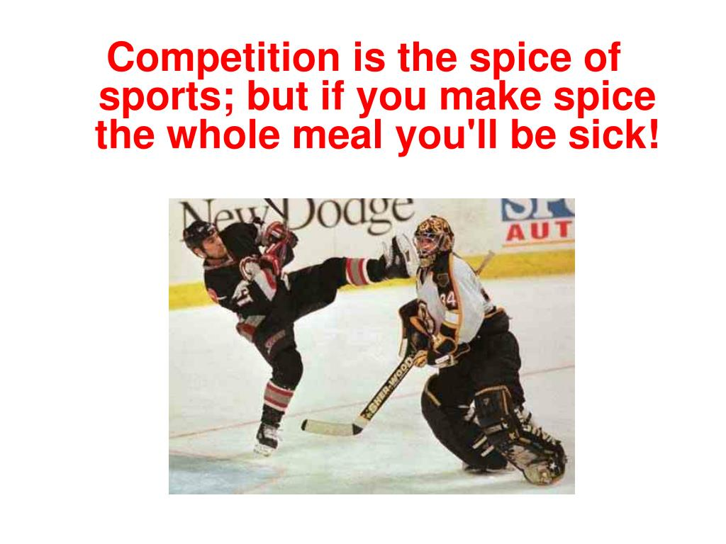 Competition is the spice of sports; but if you make spice the whole meal you'll be sick!