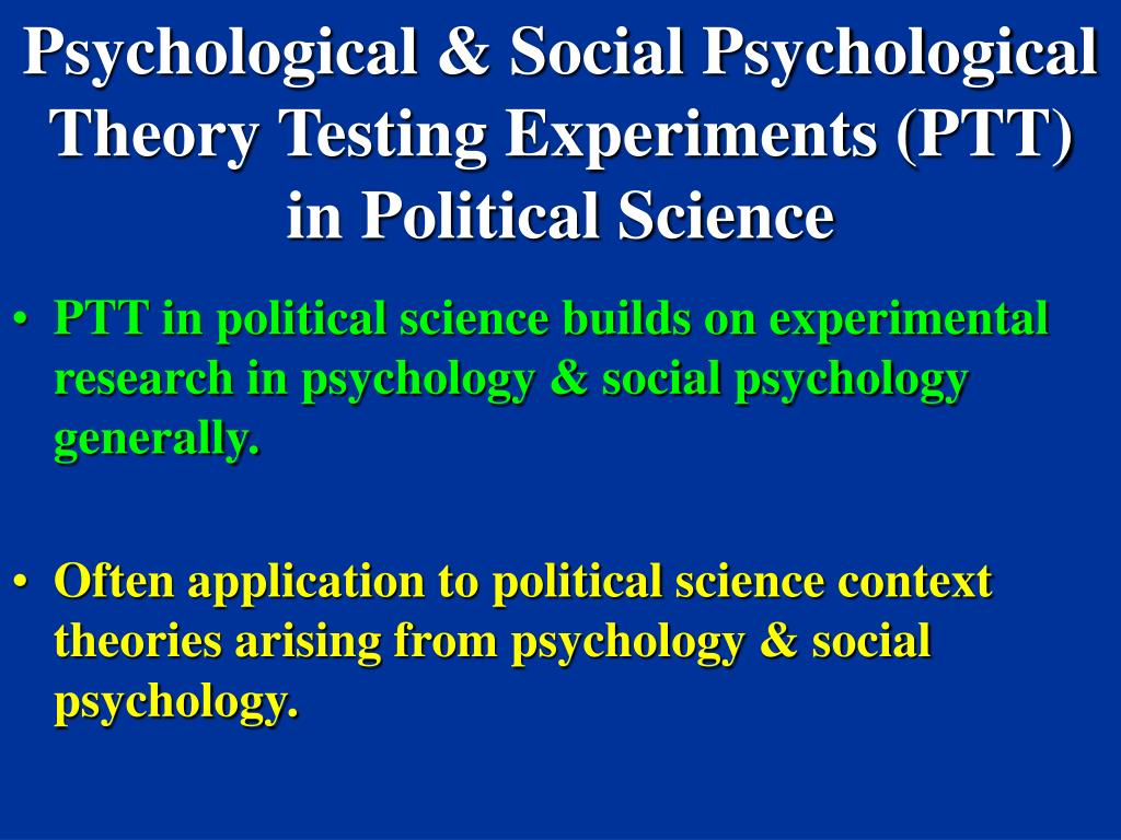 Psychological & Social Psychological Theory Testing Experiments (PTT) in Political Science