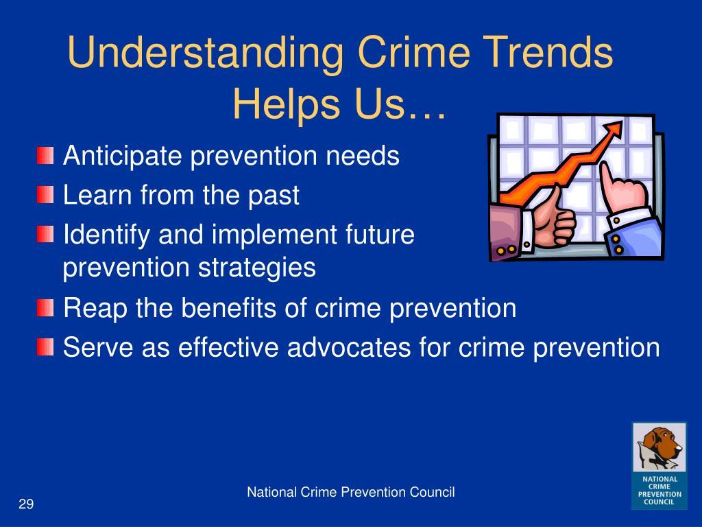 Understanding Crime Trends Helps Us…