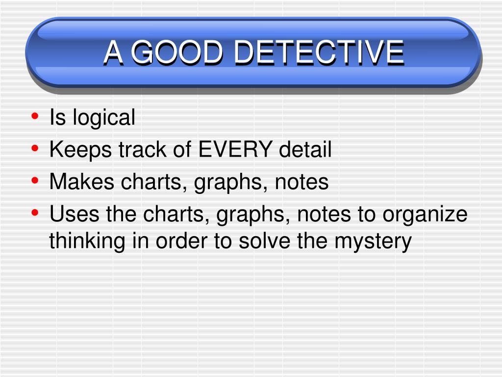 A GOOD DETECTIVE