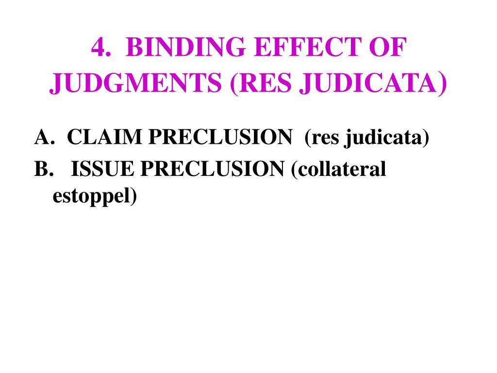 4.  BINDING EFFECT OF JUDGMENTS (RES JUDICATA