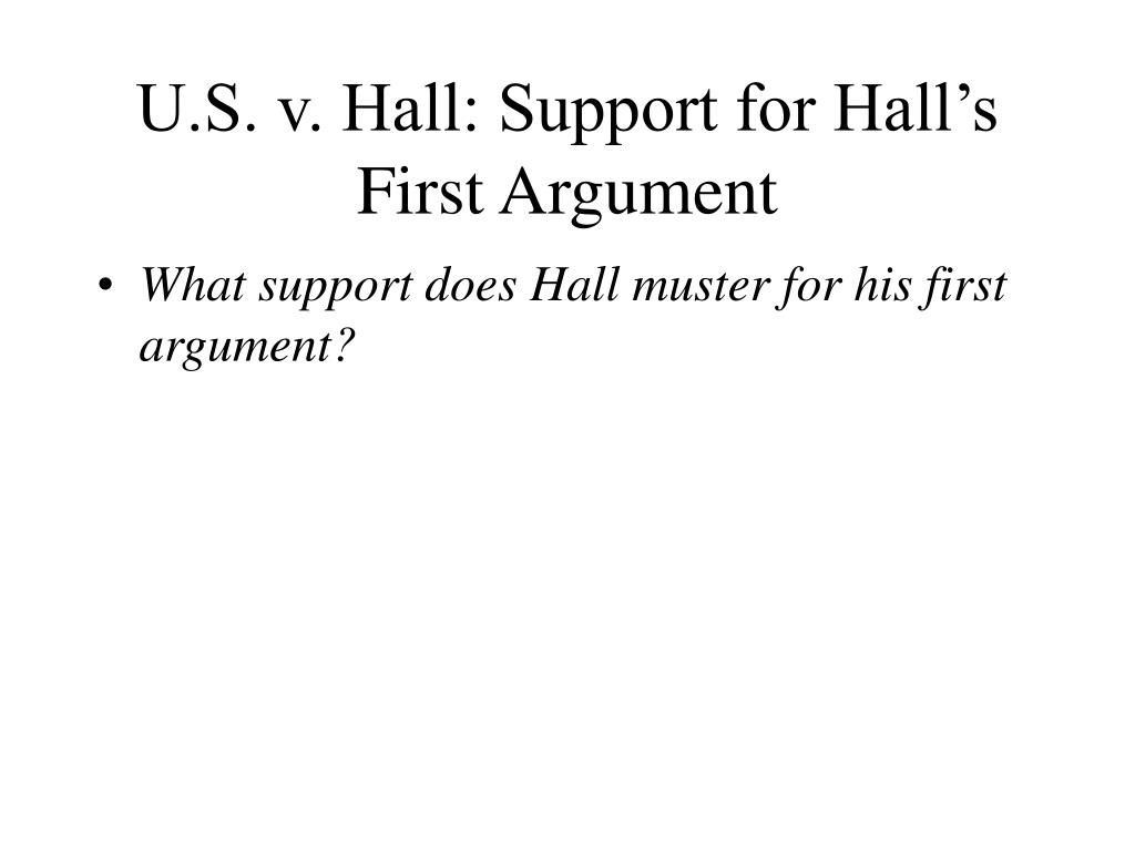 U.S. v. Hall: Support for Hall's First Argument