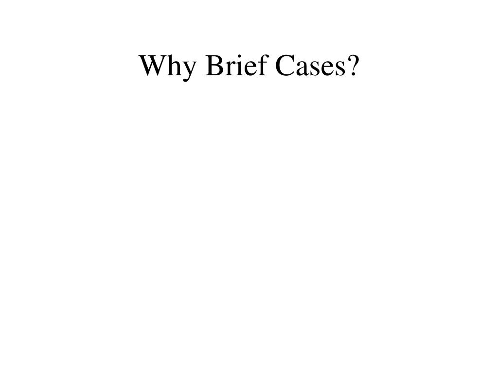 Why Brief Cases?