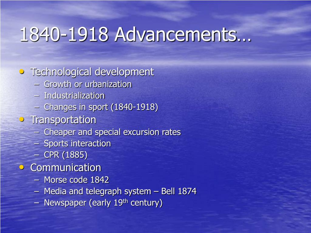 1840-1918 Advancements…