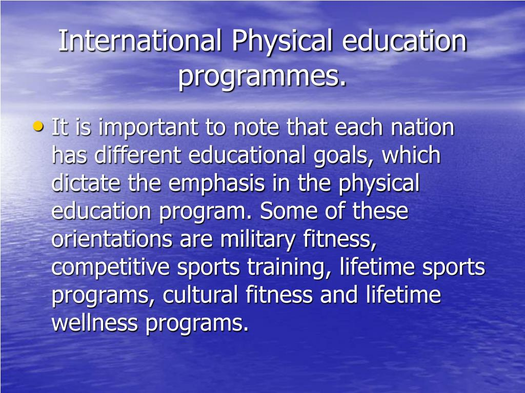 International Physical education programmes.