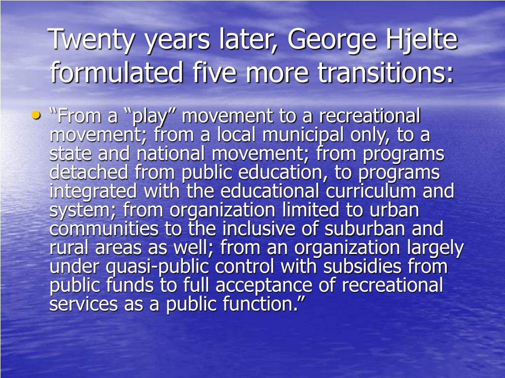 Twenty years later, George Hjelte formulated five more transitions: