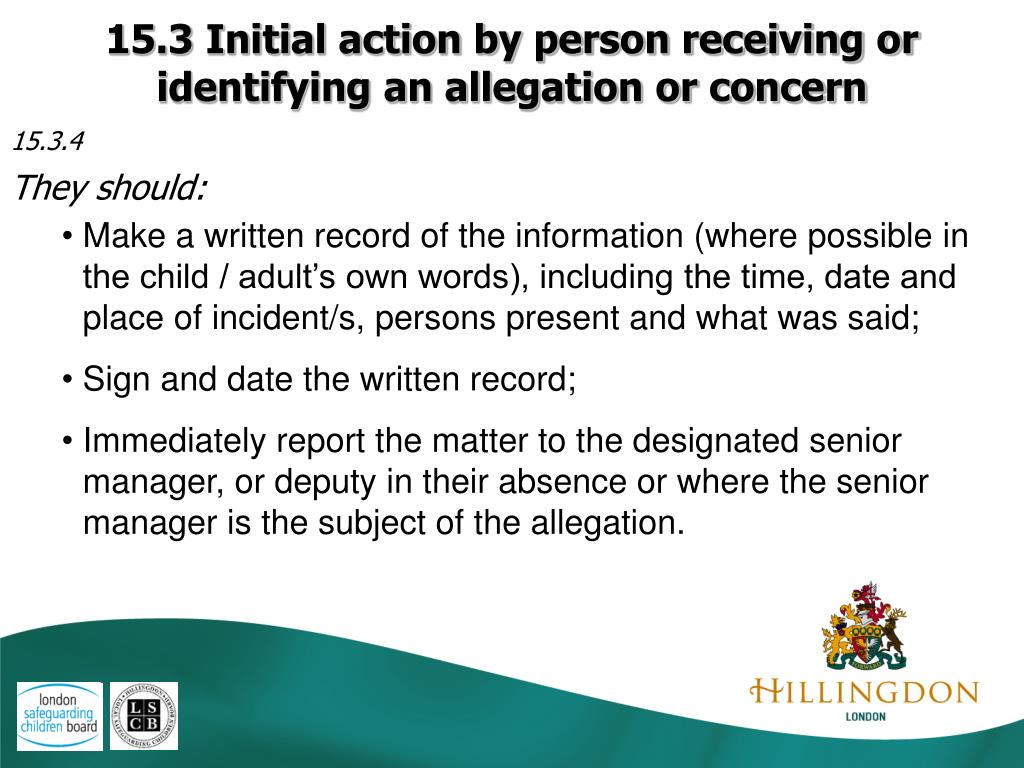 15.3 Initial action by person receiving or identifying an allegation or concern