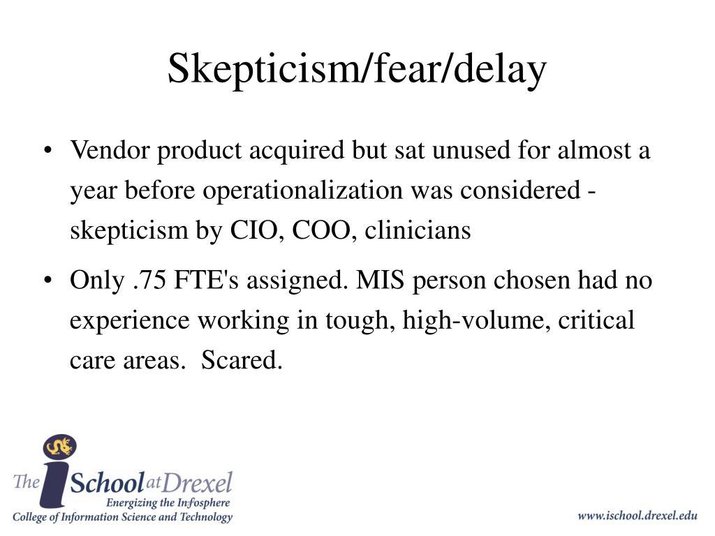 Skepticism/fear/delay