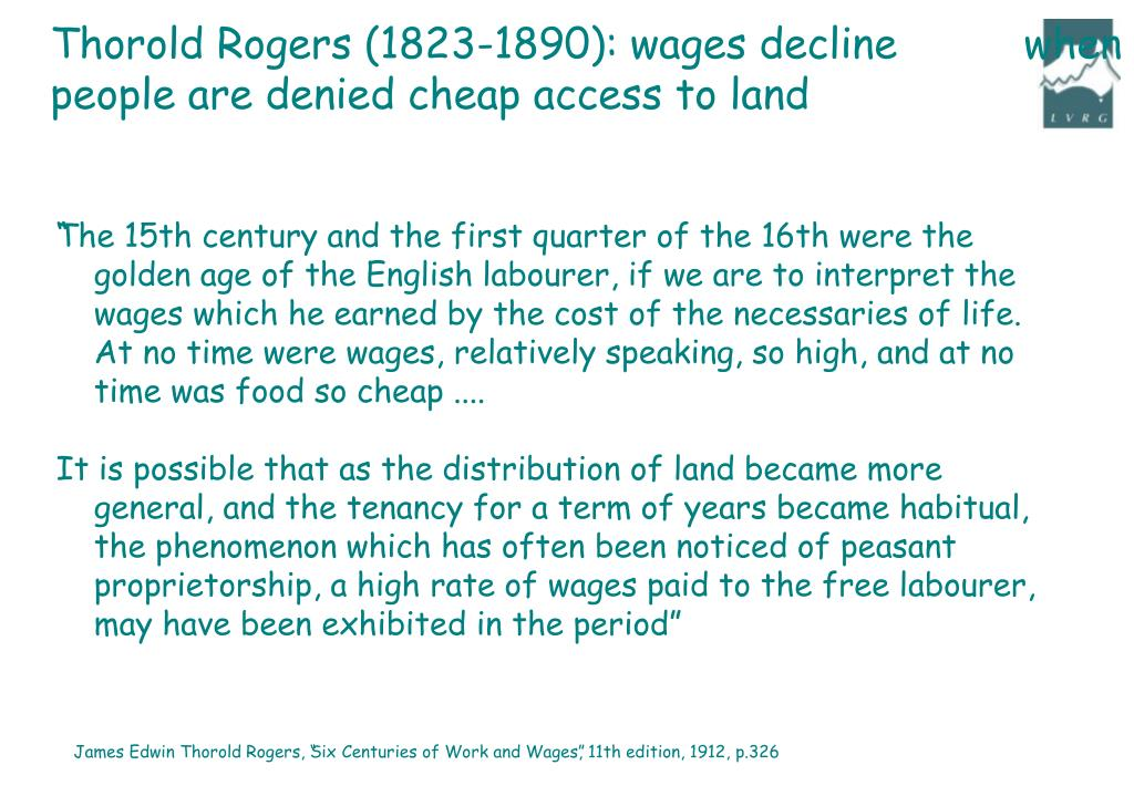 Thorold Rogers (1823-1890): wages decline          when people are denied cheap access to land