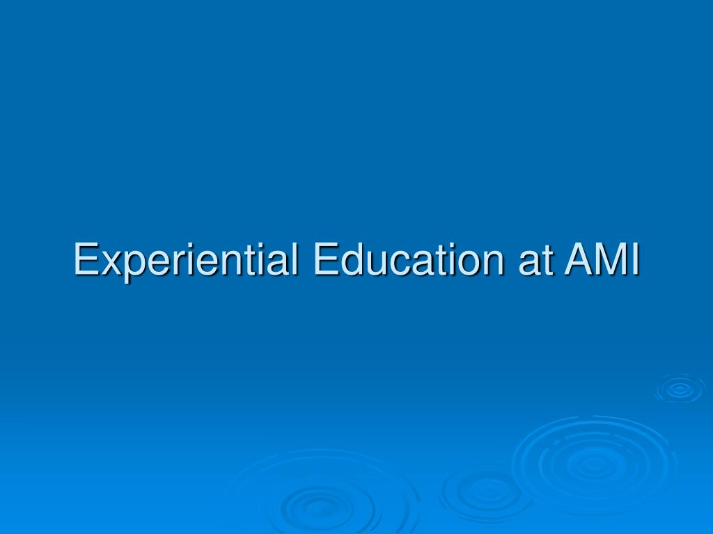Experiential Education at AMI