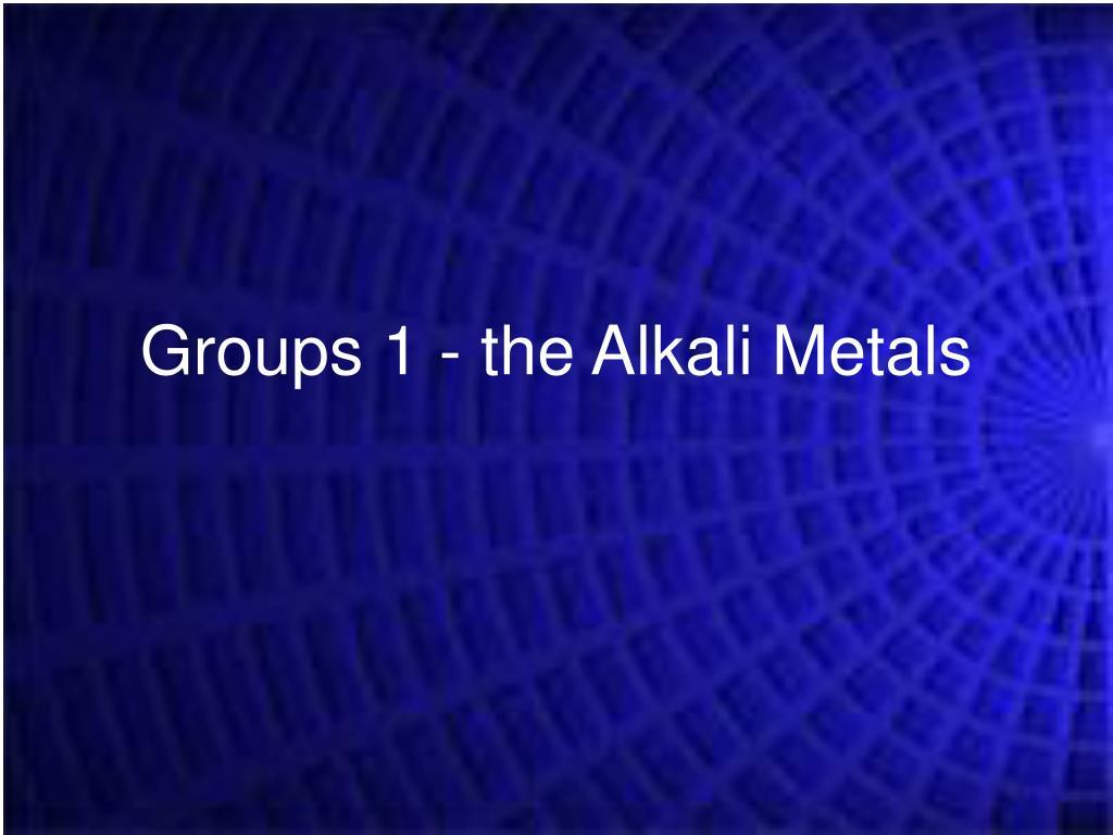 Groups 1 - the Alkali Metals