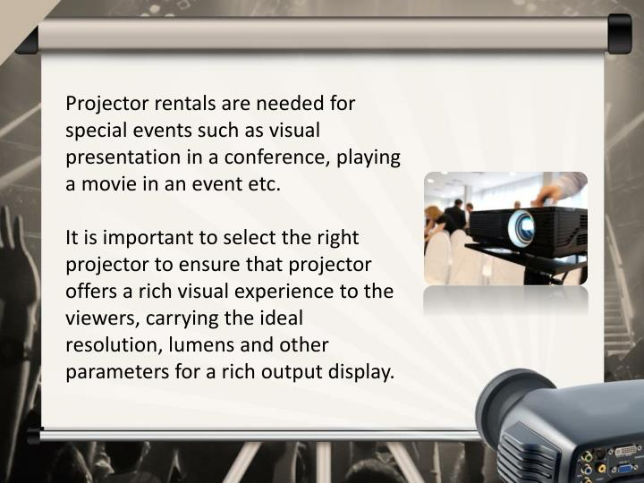 Projector rentals are needed for special events such as visual presentation in a conference, playing...