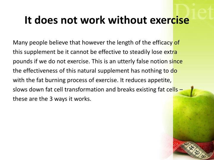 It does not work without exercise