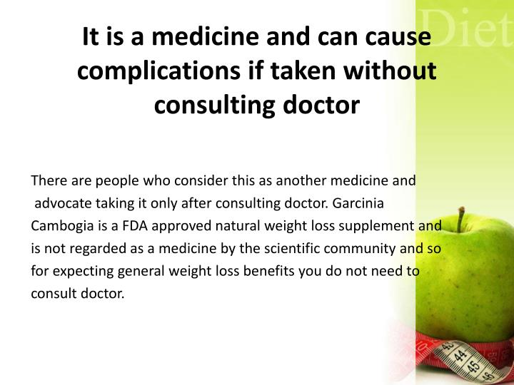 It is a medicine and can cause complications if taken without consulting doctor
