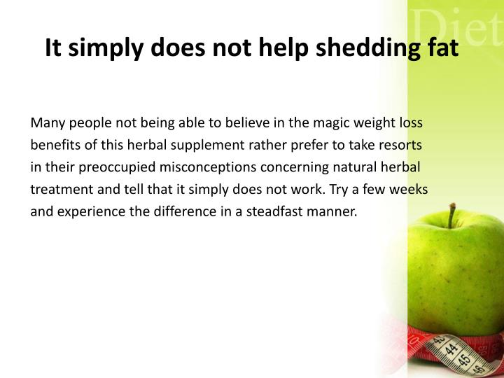 It simply does not help shedding fat