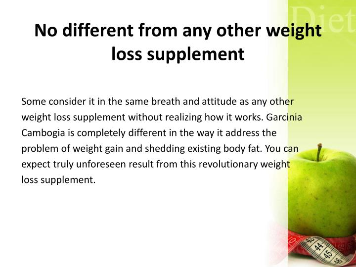 No different from any other weight loss supplement